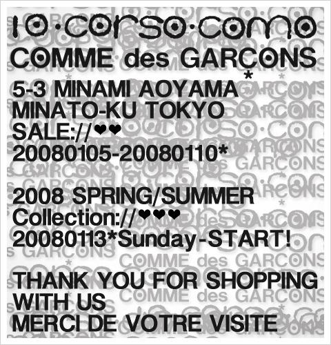 10 corso como COMME des GARCONS  5-3 MINAMI AOYAMA MINATO-KU TOKYO  SALE:// 20080105-20080110*  2008 SPRING/SUMMER Collection:// 20080113*Sunday-START!  THANK YOU FOR SHOPPING WITH US MERCI DE VOTRE VISITE